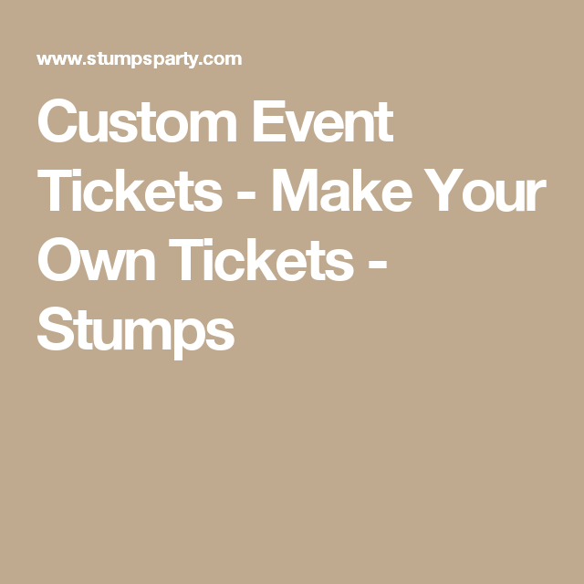 custom event tickets make your own tickets stumps prom 2k18