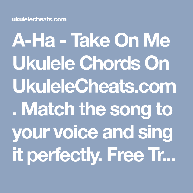 A-Ha - Take On Me Ukulele Chords On UkuleleCheats.com. Match the ...