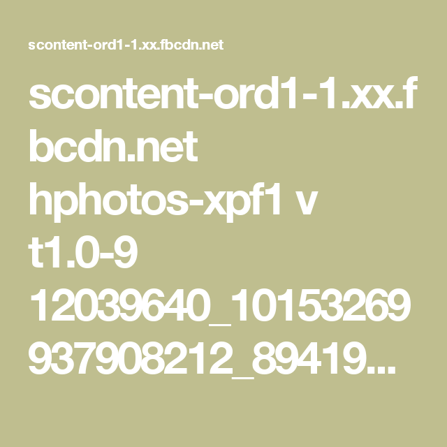 scontent-ord1-1.xx.fbcdn.net hphotos-xpf1 v t1.0-9 12039640_10153269937908212_8941955433915059271_n.jpg?efg=eyJpIjoidCJ9&oh=df7efb8687f6807e260d7d82f1bf4039&oe=569FCDB2