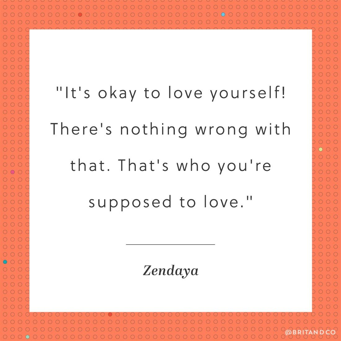 Listen to Zendaya, it's more than okay to love yourself.
