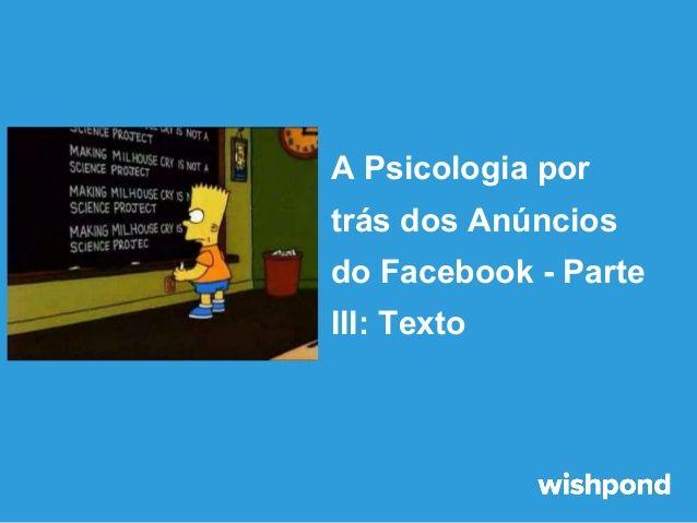 A psicologia por trás dos anúncios do Facebook   parte III - Texto by Wishpond via slideshare