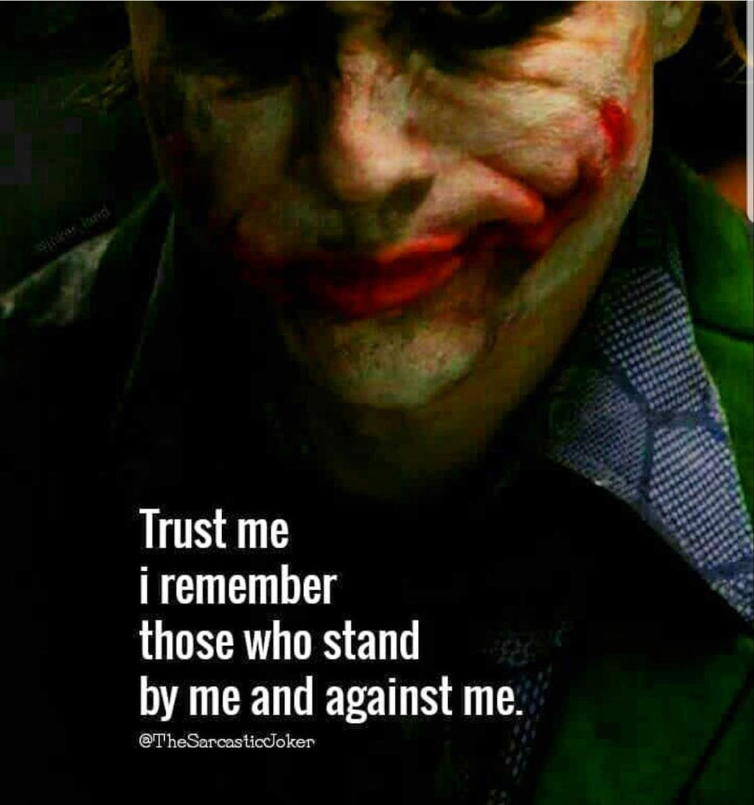 Trust Me I Remember Those Who Stand By Me And Against Me Joker Quotes Delete Quotes Joker