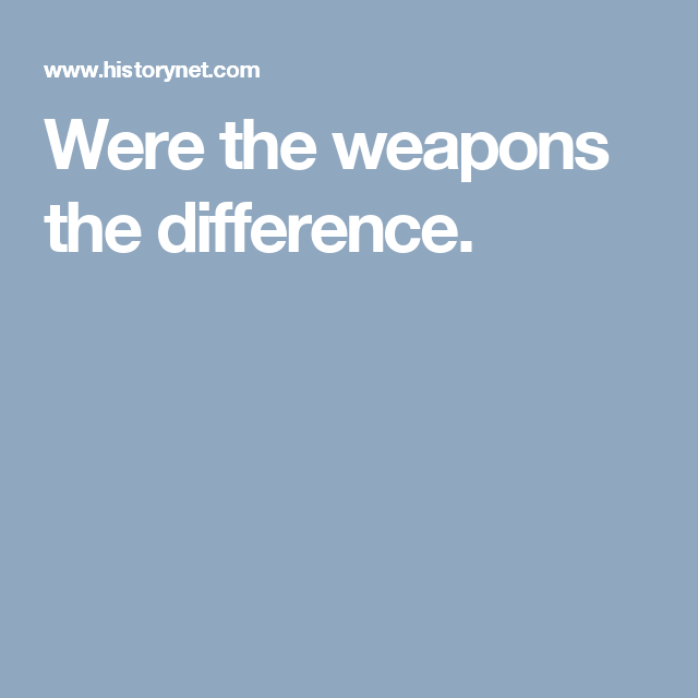 Were the weapons the difference.