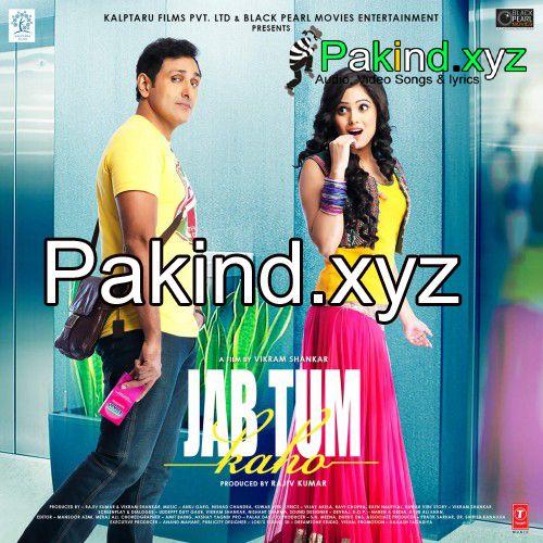 Jab Tum Kaho Movie Full Audio Album Free Download Mp3 Pakind
