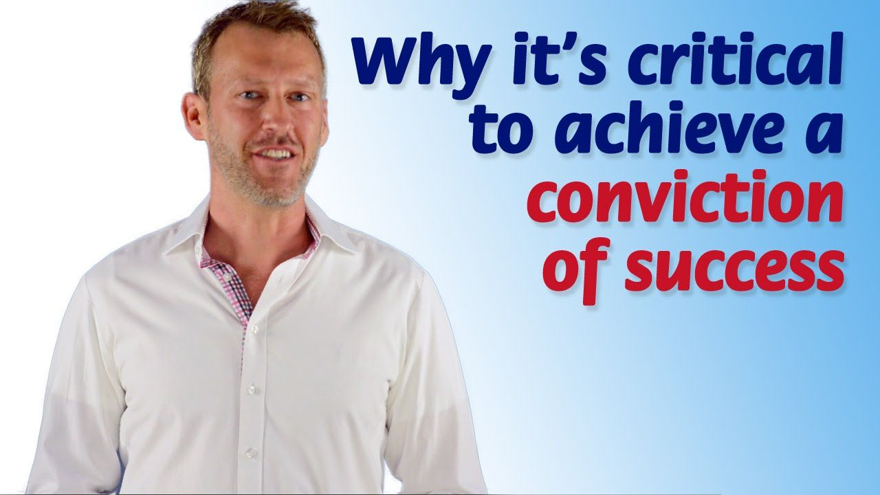 Why it's critical to achieve a  conviction of success