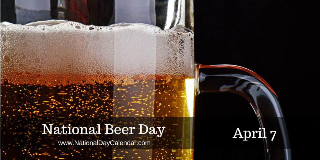 National Beer Day April 7 National Day Calendar National Beer Day Beer Day Beer
