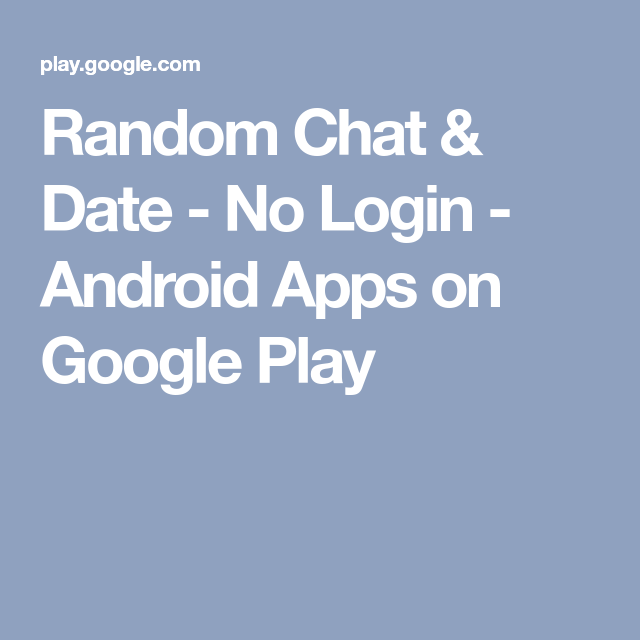 Random Chat & Date No Login Android Apps on Google