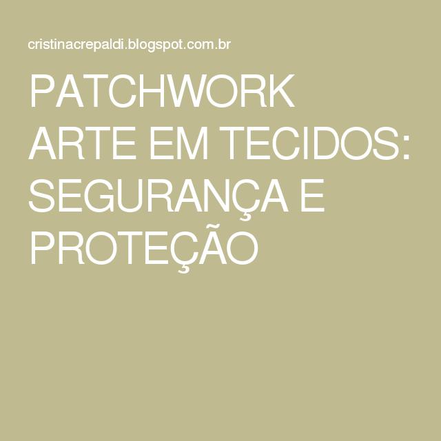 PATCHWORK ARTE EM TECIDOS: SEGURANÇA E PROTEÇÃO