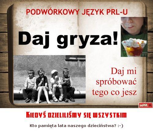 Podworkowy jezyk PRL-u - DAJ GRYZA! - Kiedyś dzieliliśmy się wszystkim