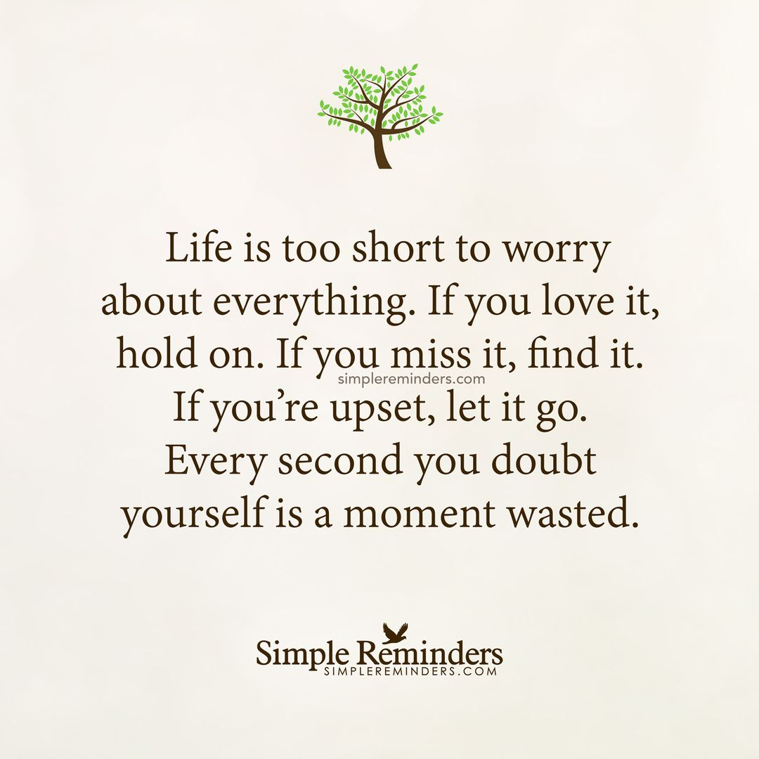 Life Is Too Short To Worry About Everything If You Love It Hold On