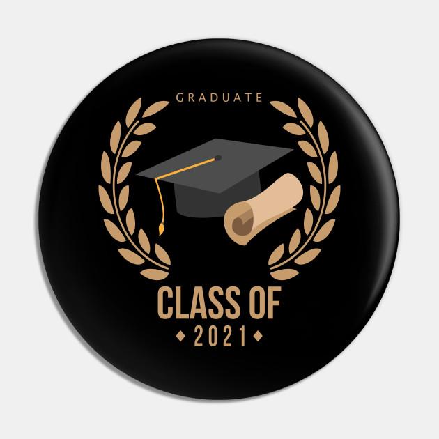 Class Of 2021 Senior Grad Gift Class Of 2021 Graduate Gift Idea Button Pin Teepublic Class Of 202 Graduation Wallpaper Graduation Diy Diy Graduation Cap
