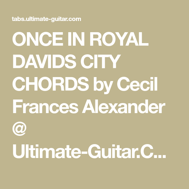 ONCE IN ROYAL DAVIDS CITY CHORDS by Cecil Frances Alexander ...