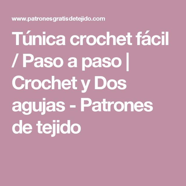 Túnica crochet fácil / Paso a paso | Crochet y Dos agujas - Patrones ...