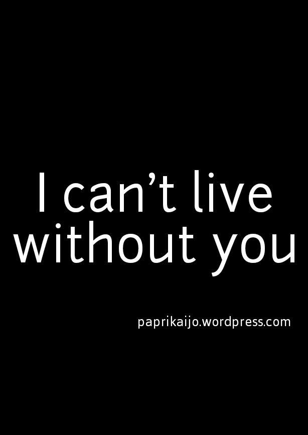I can't live without you | Relationships, Feelings and Thoughts