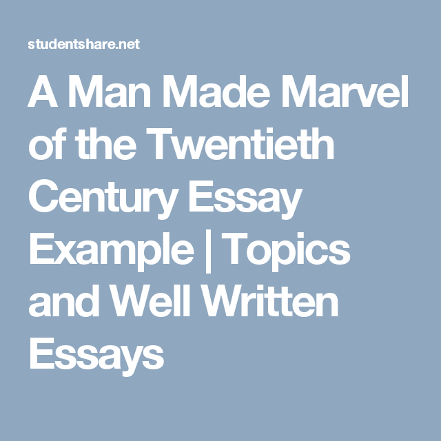 A Man Made Marvel Of The Twentieth Century Essay Example  Topics