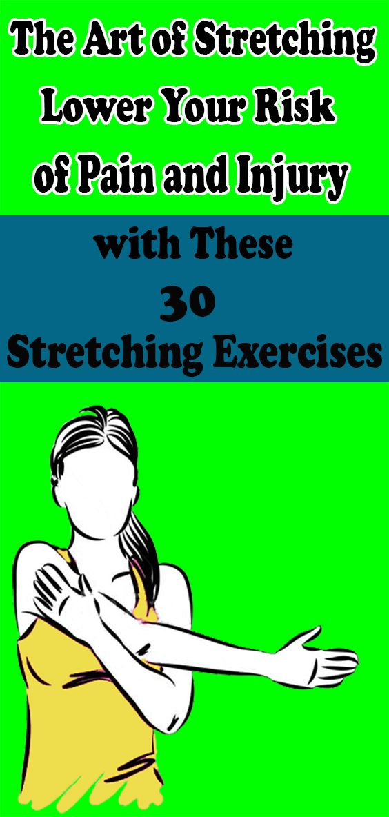 The Art of Stretching: Lower Your Risk of Pain and Injury with These 30 Stretching Exercises