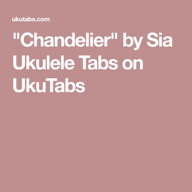 Chandelier By Sia Ukulele Tabs On Ukutabs Some Cool Uke Song