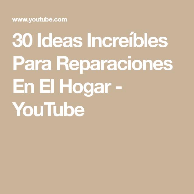 30 Ideas Increibles Para Reparaciones En El Hogar Youtube