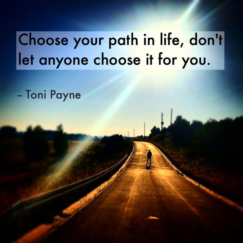 Quote About Choosing Your Path In Life Quotes Path Quotes
