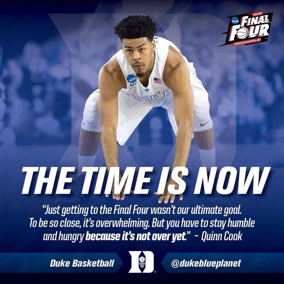 Quinn Cook Quote Final Four Duke 2015 The Time Is Now Final Four Duke Basketball Duke Blue Devils