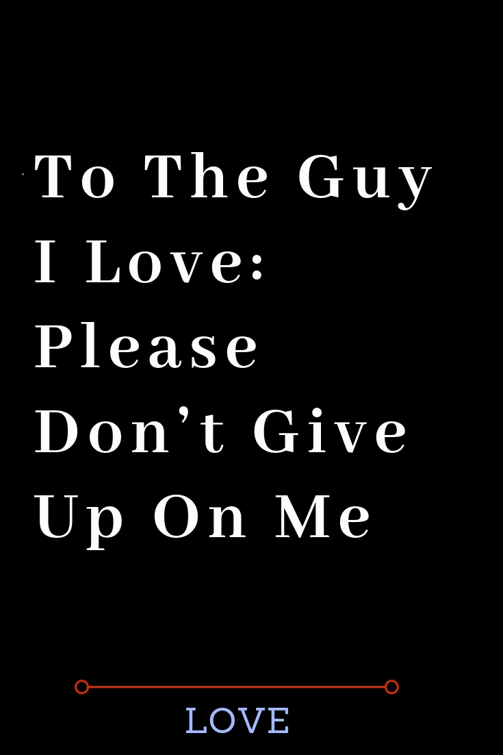 Pin By Ashley Towery On Words Don T Give Up Quotes Love Quotes For Boyfriend My Love