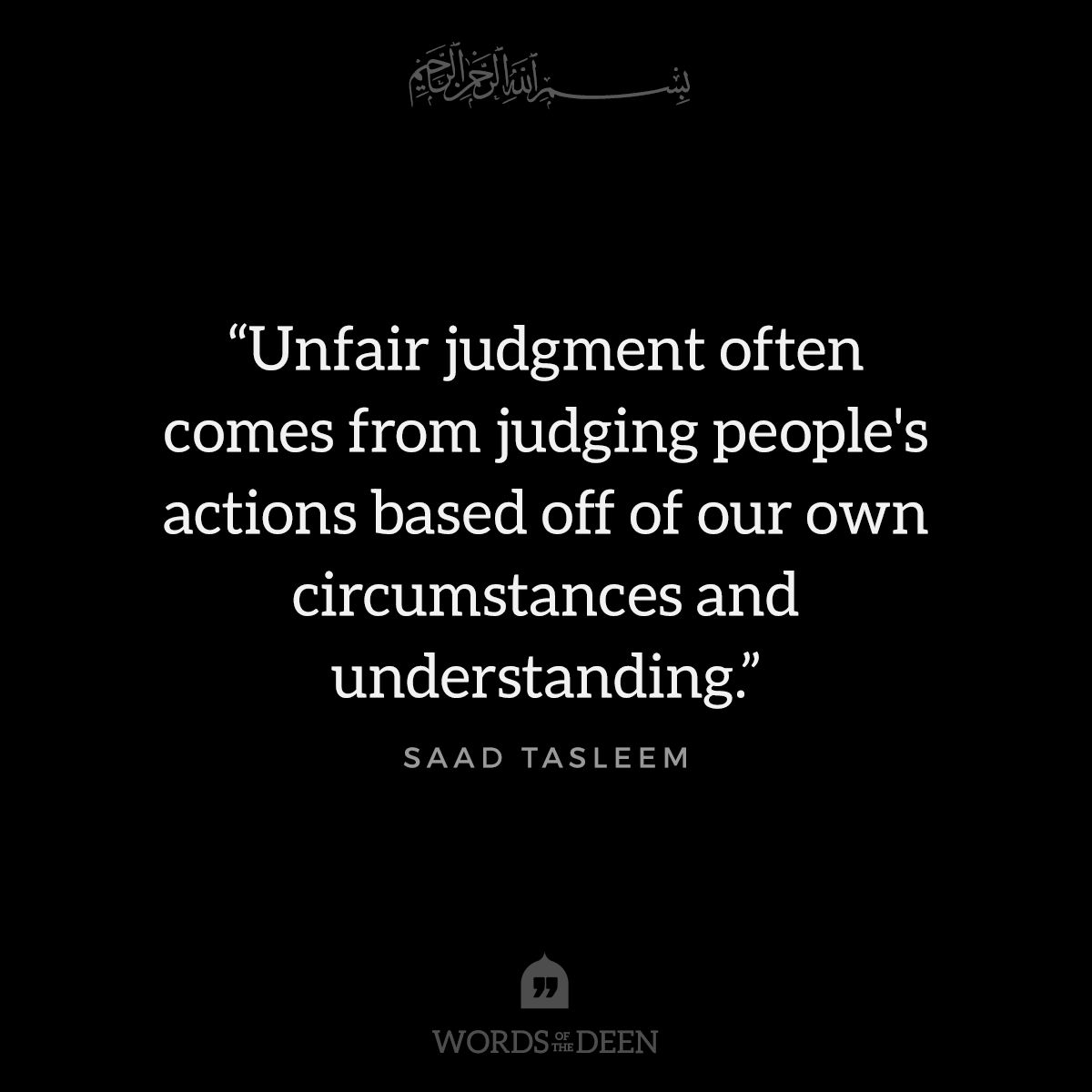 Unfair Judgement Often Comes From Judging People S Actions Based Off Of Our Own Circumstances Judgemental People Quotes Life Quotes Deep Islamic Quotes Quran