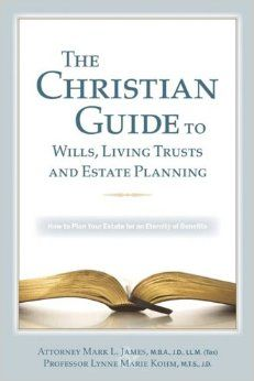 The Christian Guide to Wills, Living Trusts and Estate Planning #1: Lynne Marie Kohm, Mark L James: 9780977684212: Amazon.com: Books