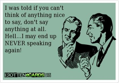 If you can't think of anything nice to say,...