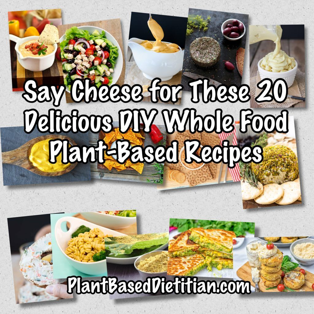 Say Cheese For These 20 Delicious Diy Whole Food Plant Based Recipes Whole Food Recipes Plant Based Diet Recipes Oil Free Vegan Recipes