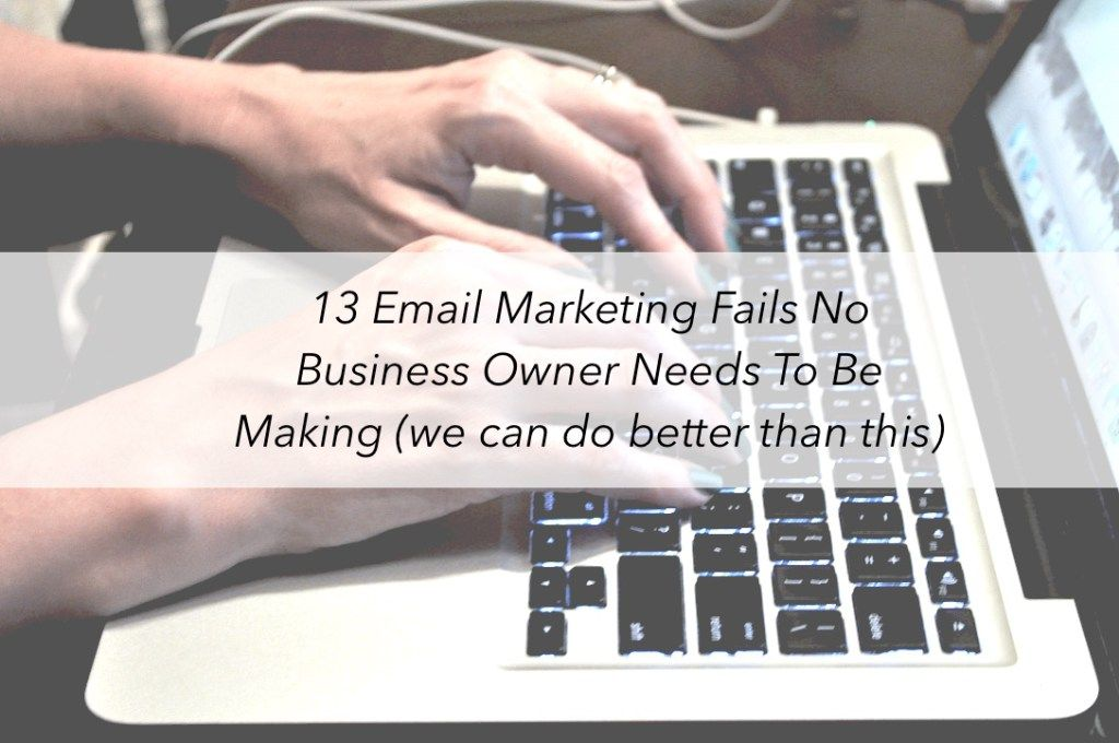 13 Email Marketing Fails No Business Owner Needs To Be Making (we can do better than this) - Anne Samoilov
