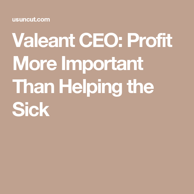 Valeant CEO: Profit More Important Than Helping the Sick