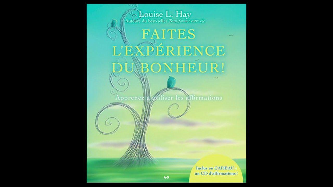 Faites L Experience Du Bonheur Livre Audio Complet Louise L Hay Developement Personnel Positivity Affirmations