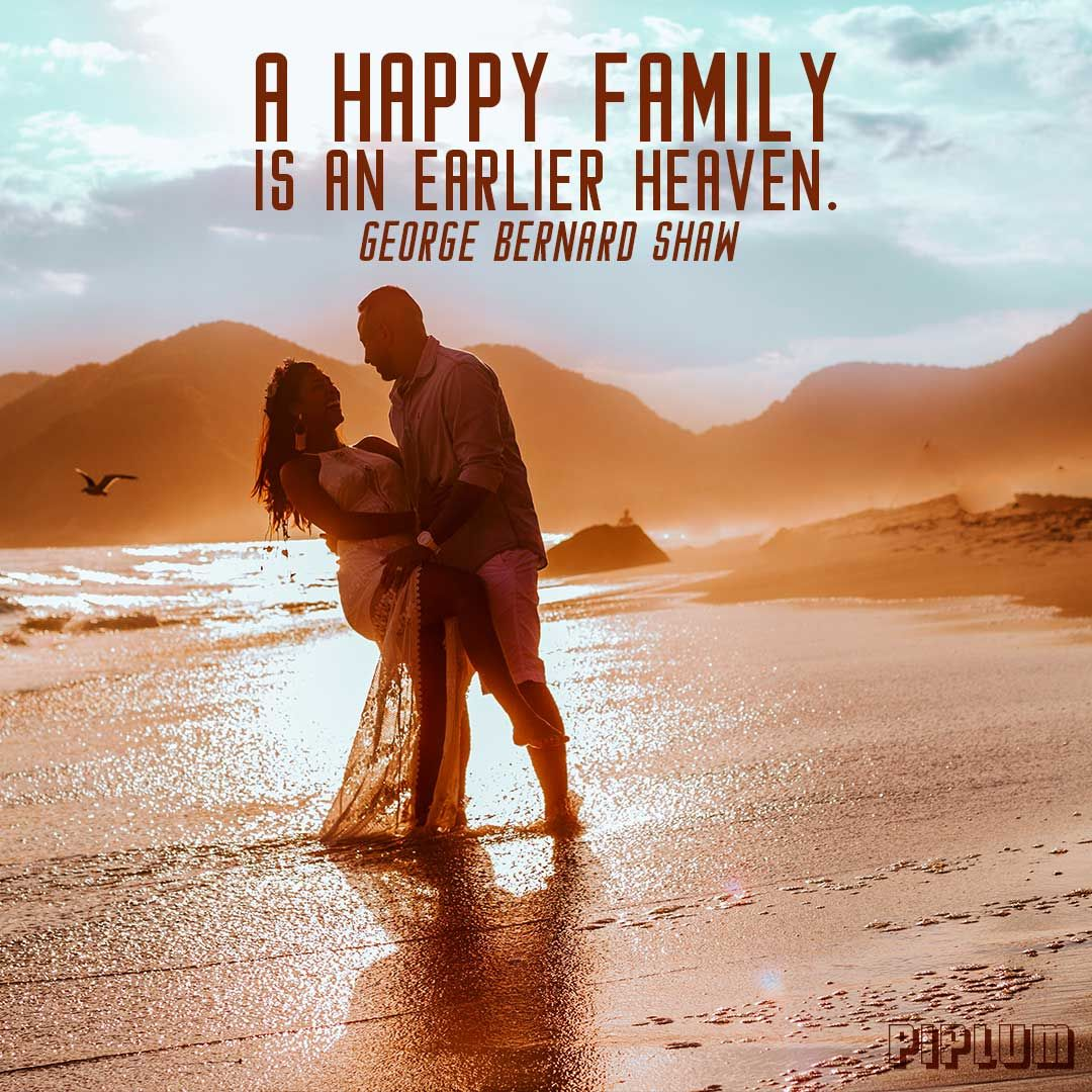 A happy family is but an earlier heaven. A #family #quote by #GeorgeBernardShaw