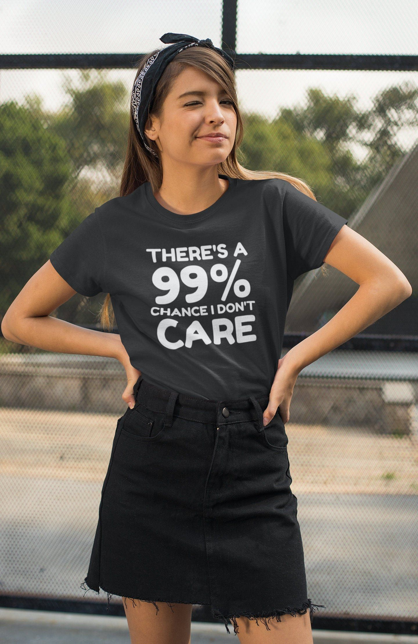 There/'s A 99/% Chance I Don/'t Care Funny Womens Ladies T-Shirt