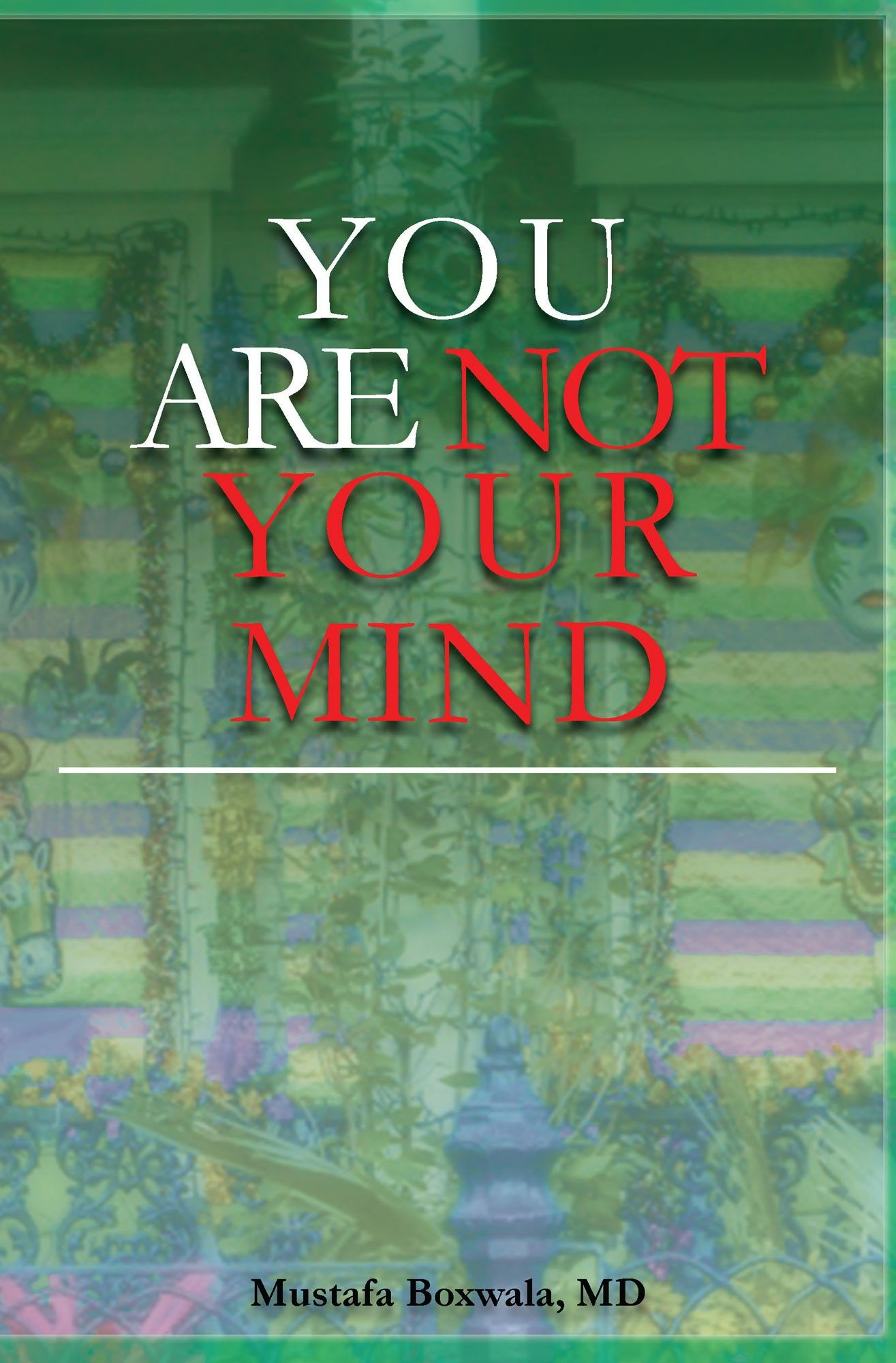 """""""You Are Not Your Mind"""" by Page Publishing Author Mustafa Boxwala, MD! Click the cover for more information and to find out where you can purchase this great book!"""