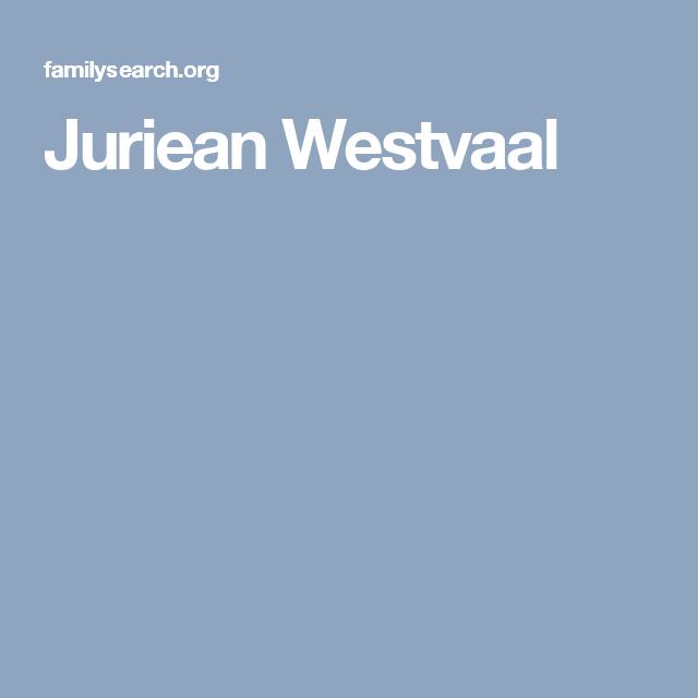 Juriean Westvaal | ANCESTRY | Genealogy, Family history
