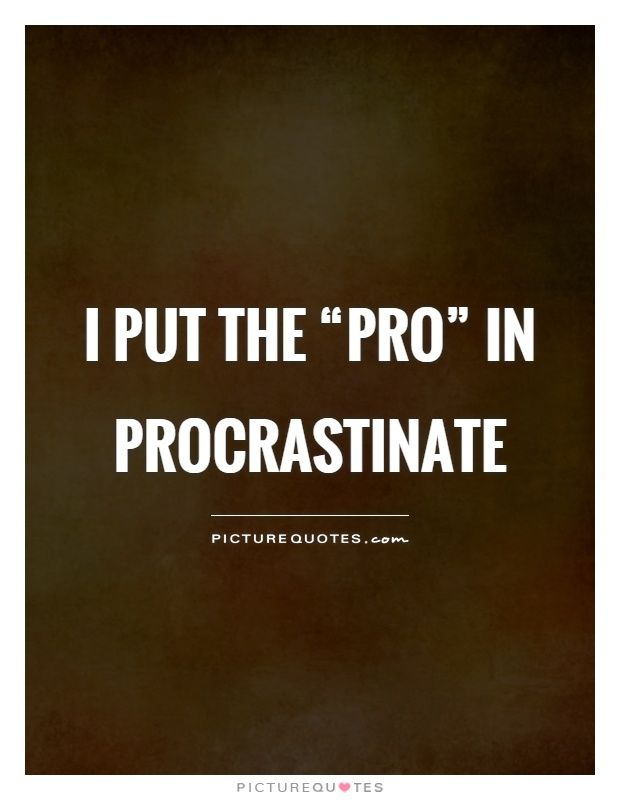 Procrastination Quotes Mesmerizing Funny Procrastination Quotes & Sayings  Funny Procrastination