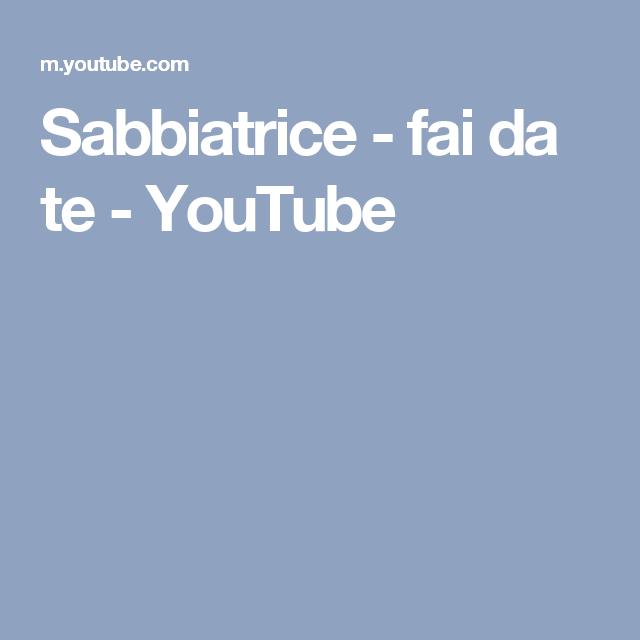 Sabbiatrice Fai Da Te Youtube Fai Da Te Diy