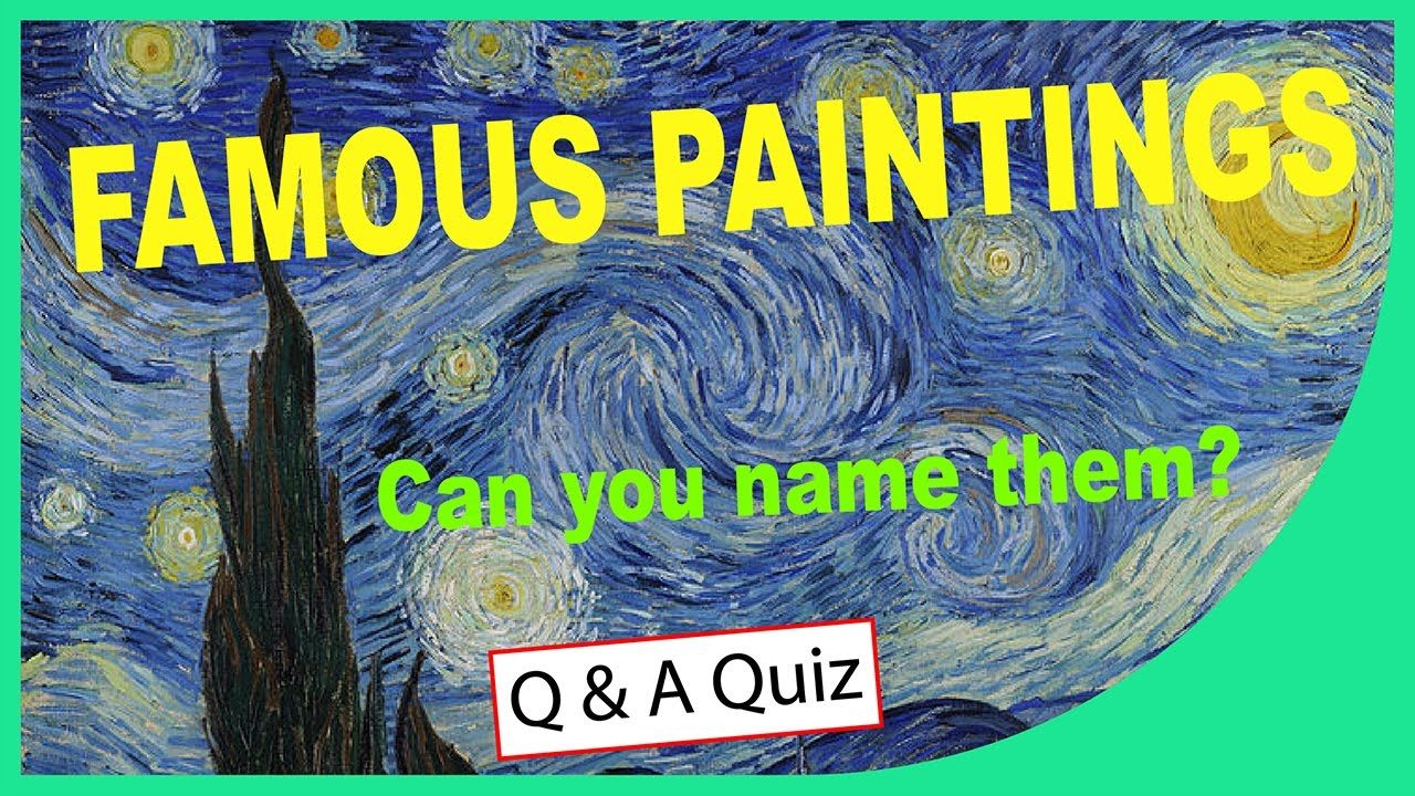 Famous Paintings Can You Name Them Or Their Creator Quick Quiz Q Literature Art Painting Names
