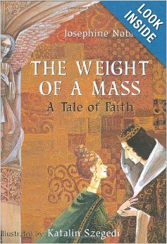 The Weight of a Mass: A Tale of Faith: Josephine Nobisso, Katalin Szegedi. Wonderful story about  a baker who learns the importance of going to Mass. Addition at end of story telling the true story the book is based off of. Very nicely illustrated. Ages 4 and up.