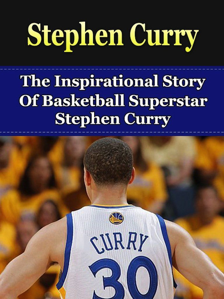 stephen curry  the inspirational story of basketball superstar stephen curry by inspirational
