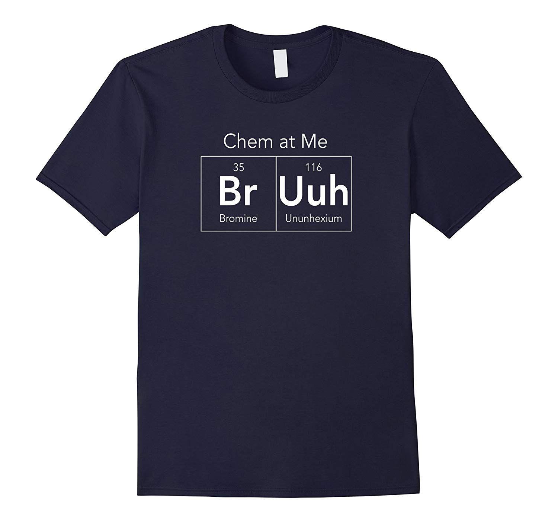 Chem At Me Bruh T Shirt Funny Chemistry Pun Tee Teevkd Funny Science Shirts Nerdy Shirts Chemistry Puns