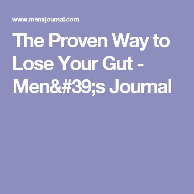 The Proven Way to LoseYourGut - Men's Journal
