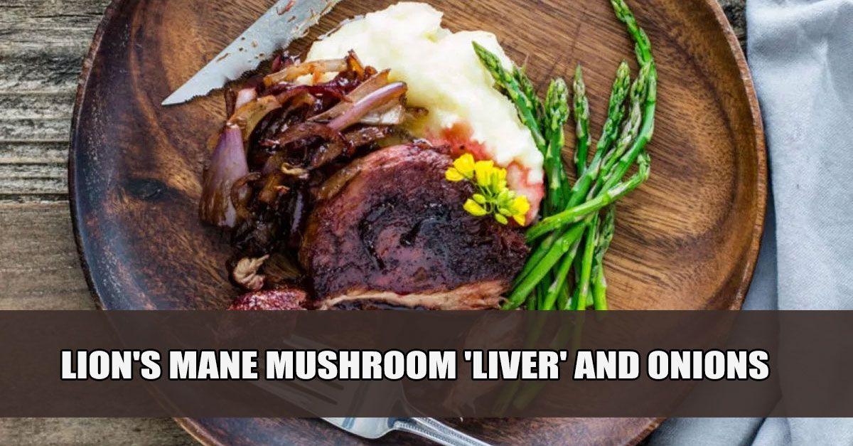 Lion S Mane Mushroom Liver And Onions Vegan Gluten Free Liver And Onions Stuffed Mushrooms Recipes