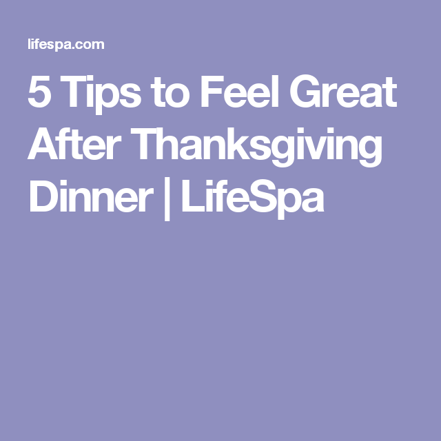5 Tips to Feel Great After Thanksgiving Dinner | LifeSpa