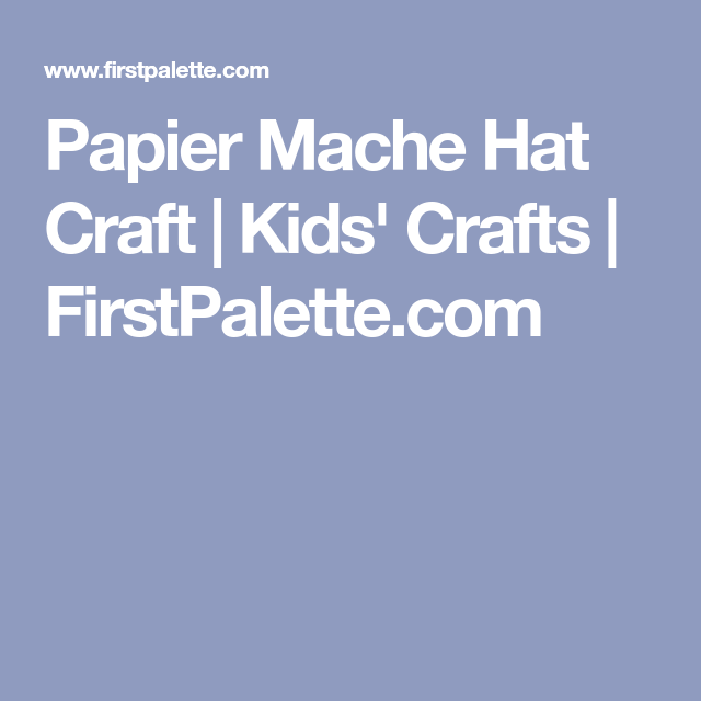 Papier mache hat craft kids crafts firstpalette bbb make wearable exciting hats out of papier mache examples include how to make a papier mache cowboy hat sombero clown hat and easter hat maxwellsz