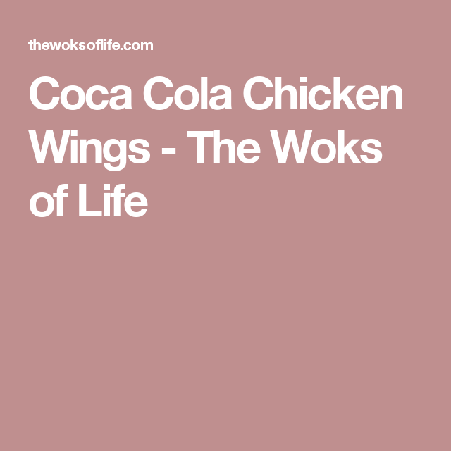 Coca Cola Chicken Wings - The Woks of Life