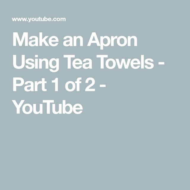 Make an Apron Using Tea Towels - Part 1 of 2 - YouTube | DIY