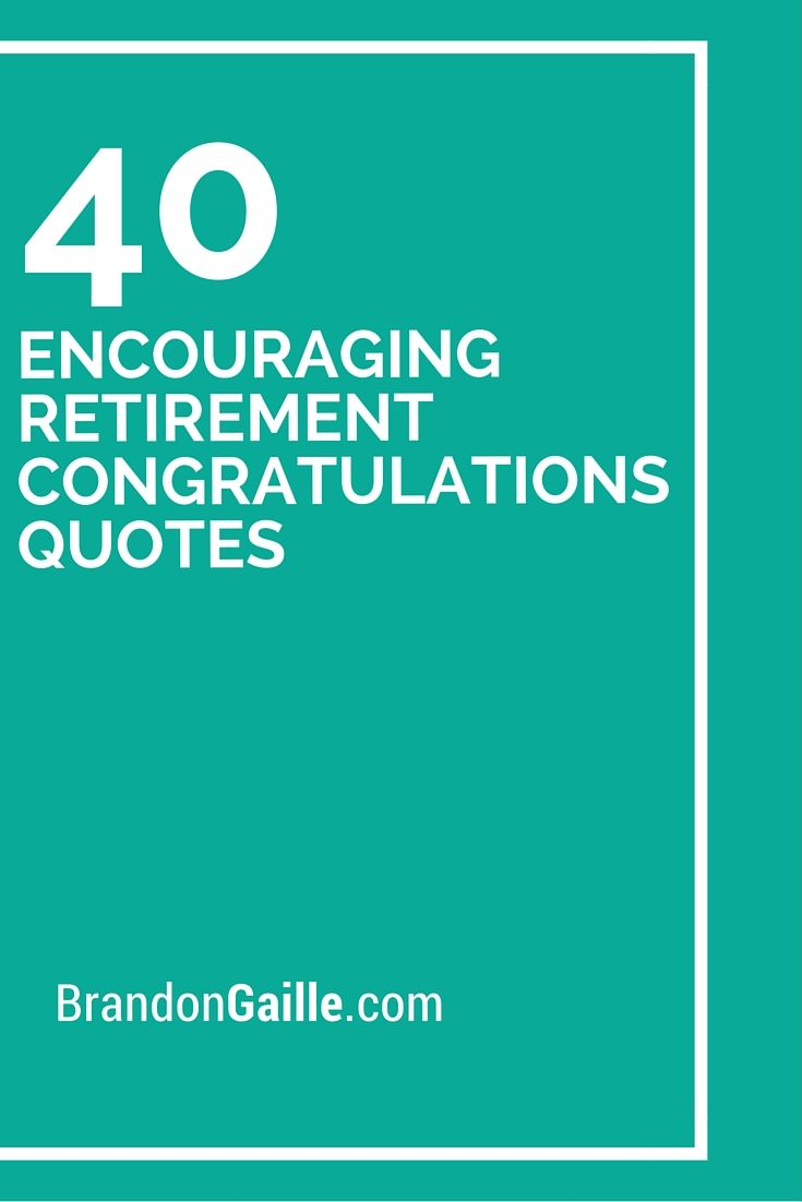 40 Encouraging Retirement Congratulations Quotes Words For Cards