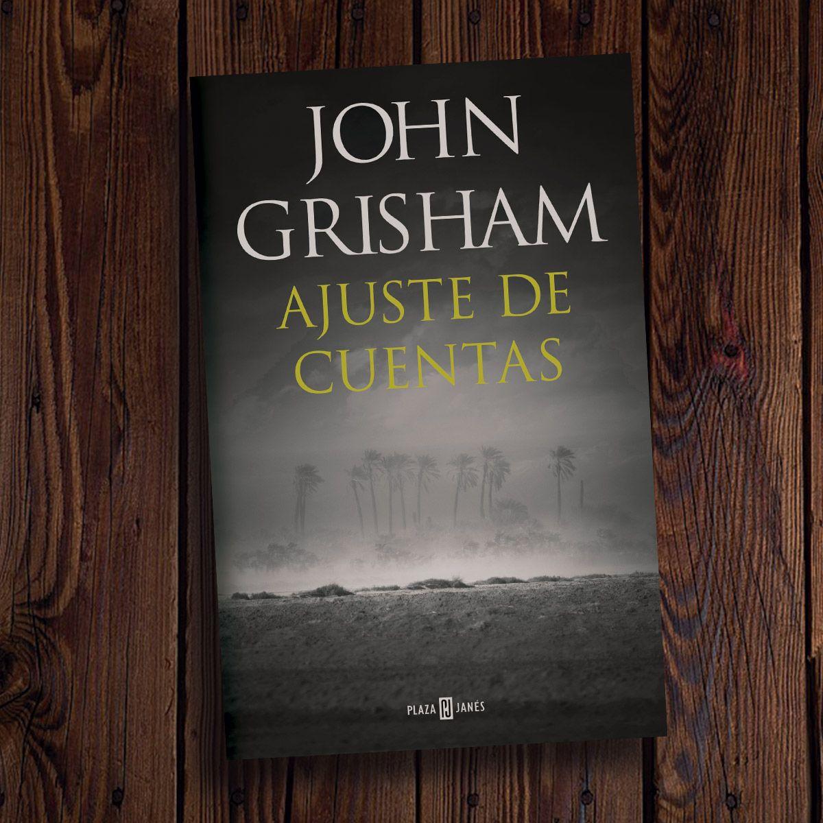 No Te Pierdas El Nuevo Libro De John Grisham El Mejor Autor Vivo De Thriller Ken Follett En Esta Novela Libros Para Leer Ajustes De Cuentas Comprar Libros